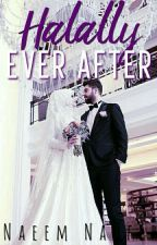 Halally Ever After ~ Halal Series #3 by NaeemNaufer