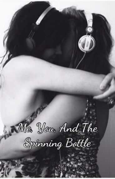 Me, You, And The Spinning Bottle: GirlxGirl