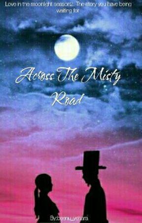 Across the Misty road (love in the moonlight season 2) by beenu_yehara