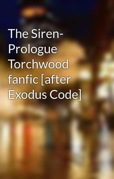 The Siren- Prologue Torchwood fanfic [after Exodus Code] by ColeJDavis
