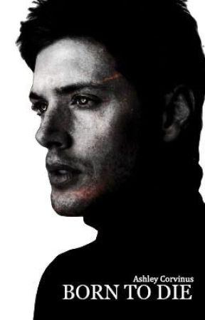 Born To Die | supernatural  (slow updates) by sugaskully
