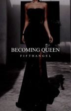 Becoming Queen [6] by FifthAngeI