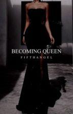 Becoming Queen [6] by FifthAngeI