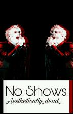 NO SHOWS \\ Gerard Way AU [ON HOLD] by Aesthetically_dead_