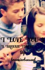 I love you (a brannie fanfic) by brannieobsessed