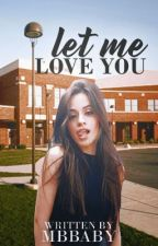 Let me love you by Mbbaby