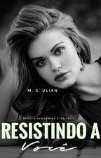 Resistindo a Você by MaahUlian