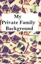 My Private Family Background by talynbroken21