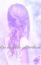 la double sélection -2-  [EN PAUSE] by lizara-
