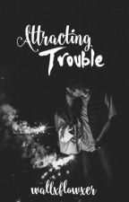 Attracting Trouble by wallxflowxer