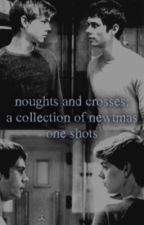 Noughts and Crosses: A Collection of Newtmas One Shots by runnerinbeaconhills
