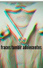 fraces tumblr adolecentes  by barbieblack1414