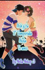Te amo (Ash y tu) 2° Temporada Alola!! by Kim_Hikari