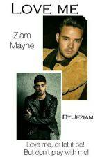 Love me (Ziam)✔  by Jeziam