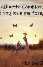 La Reginetta Cambiata 2-wish you love me forever by bea2164