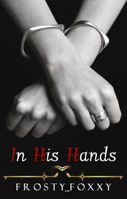 In His Hands (Will Update Soon)