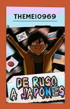 De Ruso a Japonés by Theme10969