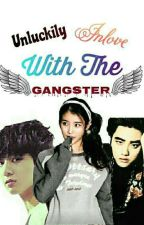 Unluckily Inlove With The Gangster by QueenJeonCay