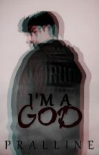 I'm a god  by Pralline