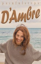 D'Ambre | ✓ [TERMINE] by PAINFULSTEPS