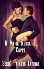 A Máfia Russa: El Cappo -  Série Paixoes Latinas by ElaineSebastiao