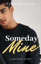 Someday Mine |ZM| En Edición. by PatriciaCarolina