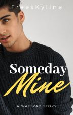 Someday Mine |ZM| En Edición. by PatriciaCarolina