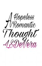 A Hopeless Romatic Thoughts by LSDeVera