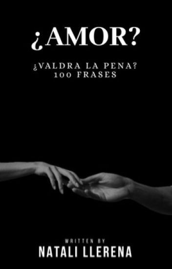 Amor Valdrá La Pena 100 Frases Natali Llerena Wattpad