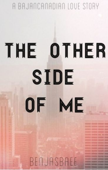 Other Side of Me (A BajanCanadian Fanfic)