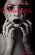 The Devils Daughter {Editing And Slowly Updating} by KitKat9010