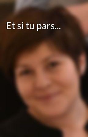 Et si tu pars... by TinaAuteur