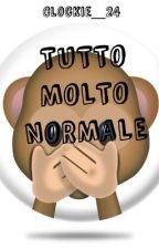 TUTTO MOLTO NORMALE by Clockie_24