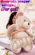 Querida mejor amiga, ¿por qué?  by Mati_books