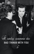 I only wanna do bad things with you ; l.s by hesdagger