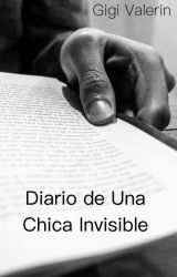 Diario de una chica invisible by Gigi-Valerin