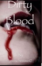 Dirty Blood by misschreave12