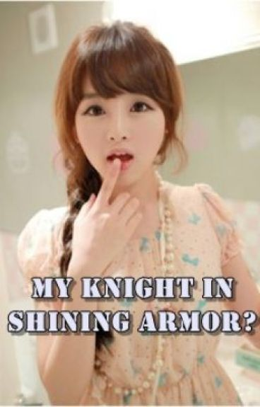My Knight in Shining Armor? by aeycee