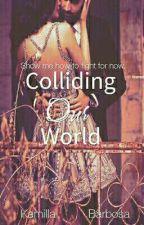 Colliding Our World by KamillaBarbosaSilva