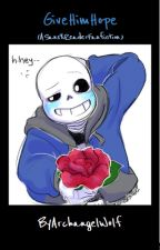 Give Him Hope (A Sans X Reader Fanfiction) by ArchangelWolf22