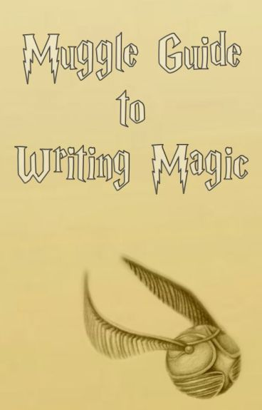 The Muggle Guide To Writing Magic by kmbell92