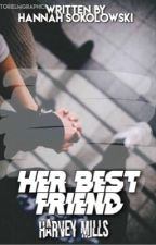 Her Best Friend~Harvey Mills Fanfic [COMPLETED] by hannah_sokolowski