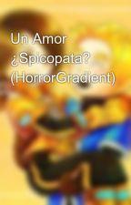 Un Amor ¿Spicopata? (HorrorGradient) by Nightmarerex777