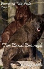 Power of the Pack Book 2: The Blood Betrayal (STILL UPDATING) by Mahgninnuc