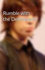 Rumble with the Delinquents by YourPhantomPrince