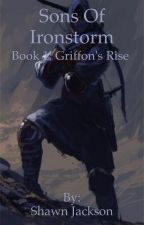 Sons of Ironstorm - Book 1: Griffon's Rise by bloodsword