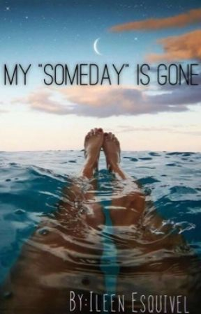"My ""Someday"" is Gone  by ileen_"