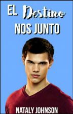 EL DESTINO NOS JUNTO (jacob black y tu) by NatalyRodriguez800