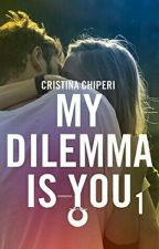 My dilemma is you. Un nuevo amor. O dos... by Rociomagali_