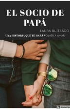El socio de papá (re-subiendo)  by laurabuitrago58